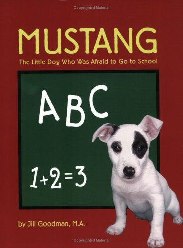 Mustang: The Little Dog Who Was Afraid to Go to School by Jill Goodwin (2004-03-02)