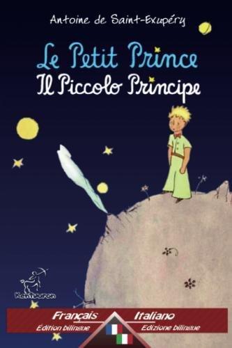 Le Petit Prince - Il Piccolo Principe: Bilingue avec le texte parallèle - Bilingue con testo a fronte: Français-Italien/Francese-Italiano