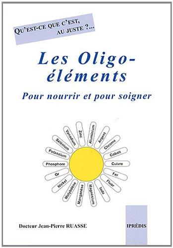 Les oligo-éléments : Pour nourrir et pour soigner