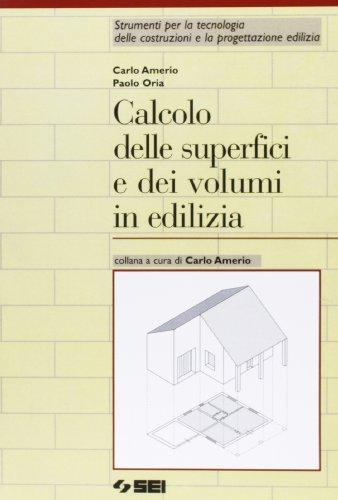 Calcolo delle superfici e dei volumi in edilizia. Per gli Ist. Tecnici