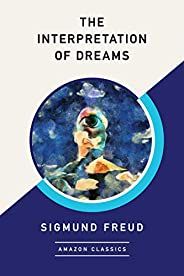 The Interpretation of Dreams (AmazonClassics Edition)