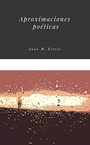 Aproximaciones poéticas por Juan M. Esteve