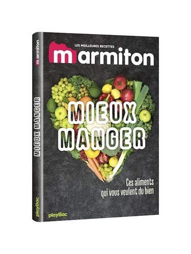Mieux manger avec Marmiton - Les ingrédients qui vous veulent du bien par Collectif