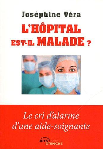 L'hôpital est-il malade? Le cri d'alarme d'une aide-soignante par Joséphine Véra