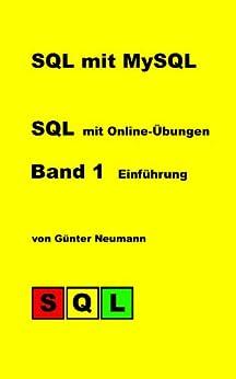 SQL mit MySQL -  Band I: Einführung in SQL mit Online-Übungen