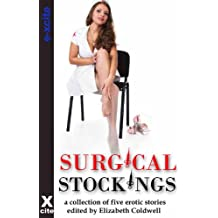 Surgical Stockings - an Xcite Collection of five erotic stories with themes including ménage, older woman/younger man, exhibitionism and sex outdoors.