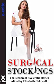 Surgical Stockings - an Xcite Collection of five erotic stories with themes including ménage, older woman/younger man, exhibitionism and sex outdoors. by [Jackson, Mikey, Clique, Clarice, Alexander, Valerie, Lyle, A.J., Anderson, Carol]