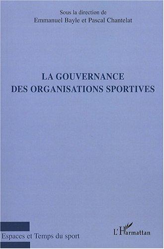 La gouvernance des organisations sportives / sous la dir. de Emmanuel Bayle et Pascale Chantelat | Bayle, Emmanuel