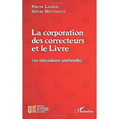 La corporation des correcteurs et le Livre: (Un abécédaire inattendu)