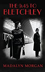 The 9:45 to Bletchley (The Dudley Sisters Saga Book 4)
