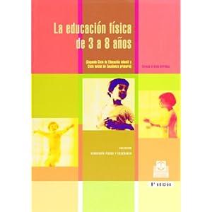 EDUCACIÓN FÍSICA DE 3 A 8 AÑOS, LA (Educación Física / Pedagogía / Juegos)