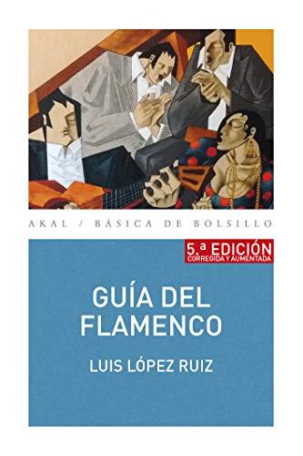 Guía del flamenco (5ª Edición) (Básica de Bolsillo nº 331) por Luis López Ruiz