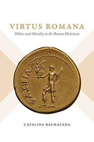 Virtus Romana: Politics And Morality In The Roman Historians (studies In The History Of Greece And Rome) por Catalina Balmaceda