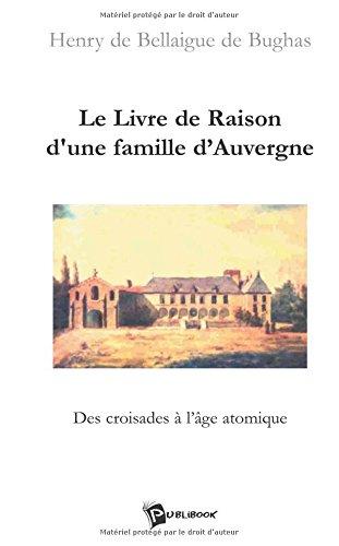 Le Livre de Raison d'une famille d'Auvergne : Des croisades à l'âge atomique