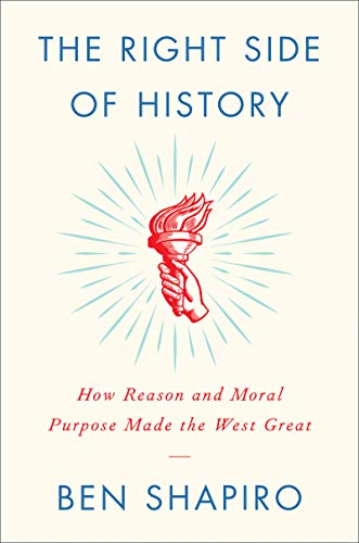The Right Side of History: How Reason and Moral Purpose Made the West Great por Ben Shapiro