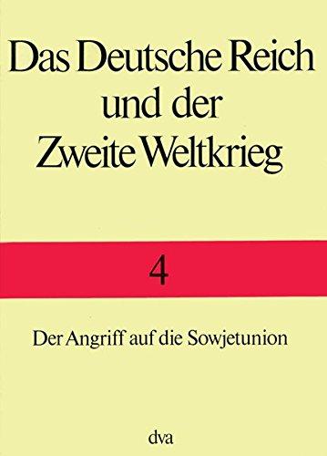 Das Deutsche Reich und der Zweite Weltkrieg, 10 Bde., Bd.4, Der Angriff auf die Sowjetunion