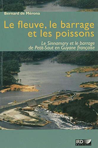 Le fleuve, le barrage et les poissons: Le Sinnamary et le barrage de Petit-Saut en Guyane française (Synthèses)