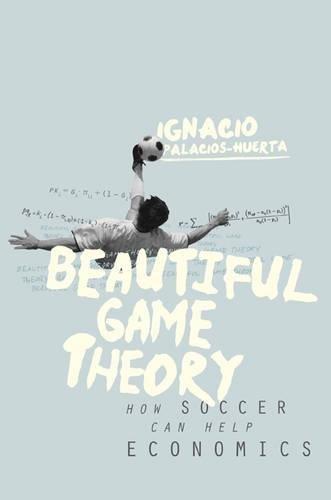 Beautiful Game Theory: How Soccer Can Help Economics por Ignacio Palacios-Huerta