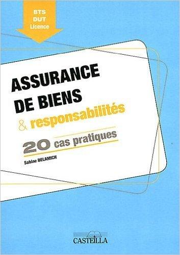Assurance de biens & responsabilités : 20 cas pratiques BTS DUT Licence de Sabine Belamich ( 1 mai 2011 )