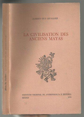 La civilisation des anciens mayas. par Alberto Ruz Lhuillier