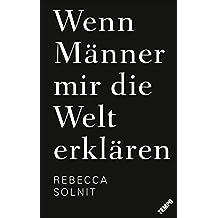 Wenn Männer mir die Welt erklären: Erweiterte Neuausgabe mit 2 neuen und bislang unveröffentlichten Essays (German Edition)