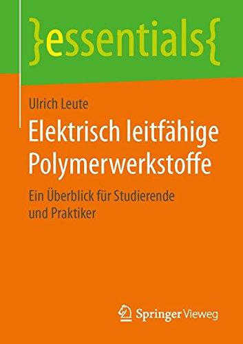 Preisvergleich Produktbild Elektrisch leitfähige Polymerwerkstoffe: Ein Überblick für Studierende und Praktiker (essentials)