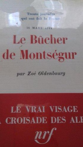 Le bûcher de Montségur : 16 mars 1244 (Trente journées qui ont fait la France) par Zoé Oldenbourg