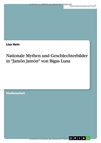 Nationale Mythen und Geschlechterbilder in Jam?3n Jam?3n von Bigas Luna by Lisa Hein (2015-05-27)