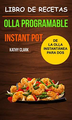 Libro de Recetas de la Olla Instantánea para Dos (Olla programable: Instant Pot) por Kathy Clark