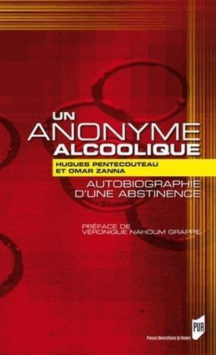 Un anonyme alcoolique : Autobiographie d'une abstinence de Hugues Pentecouteau (5 avril 2013) Broch