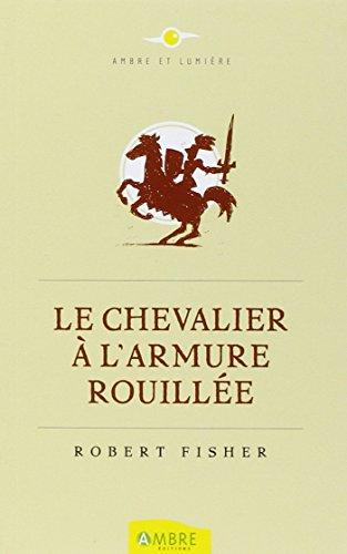 Télécharger Le Chevalier à l'armure rouillée PDF Livre En Ligne