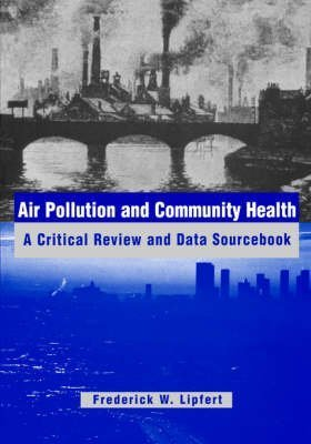 [(Air Pollution and Community Health : A Critical Review and Data Sourcebook)] [By (author) Frederick W. Lipfert] published on (May, 1994)