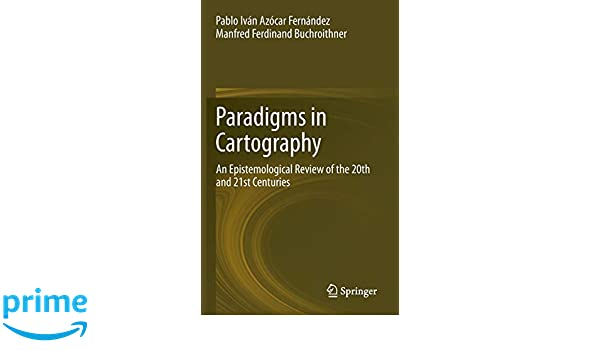 Paradigms in Cartography: An Epistemological Review of the 20th and 21st Centuries