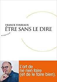 Etre sans le dire par Franck Terreaux