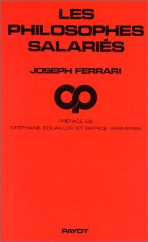 Les philosophes salariés ;: Suivi de Idées sur la politique de Platon et dAristote ; et autres textes (Critique de la politique) par Joseph Ferrari