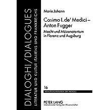 Cosimo I. de' Medici - Anton Fugger: Macht Und Maezenatentum in Florenz Und Augsburg (Dialoghi / Dialogues)