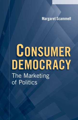 Consumer Democracy: The Marketing of Politics (Communication, Society and Politics) por Margaret Scammell