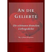 An die Geliebte. Die schönsten deutschen Liebesgedichte