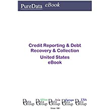 Credit Reporting & Debt Recovery & Collection United States: Market Sales in the United States (English Edition)