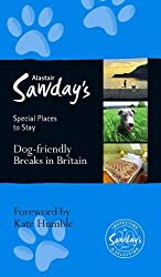 Dog Friendly Breaks in Britain (Alastair Sawday's Special Places to Stay: Dog Friendly Breaks in Britain: the best dog friendly pubs, hotels, b&bs and self-catering places)
