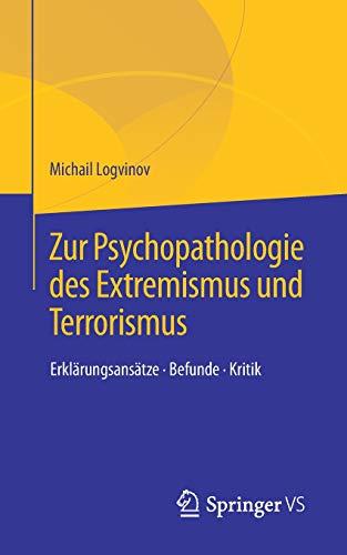 Zur Psychopathologie des Extremismus und Terrorismus: Erklärungsansätze - Befunde - Kritik
