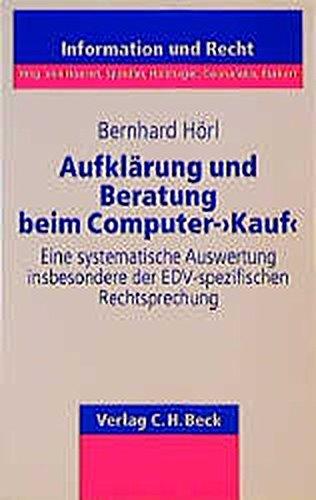 Aufklärung und Beratung beim Computer-'Kauf': Eine systematische Auswertung, insbesondere der EDV-spezifischen Rechtsprechung - Rechtsstand: 1. Januar ... Information und Recht, Band 3) - Computer-beratung
