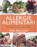 Allergie alimentari. 100 ricette senza uova, senza latticini, senza glutine, senza frutta a guscio. Ediz. illustrata