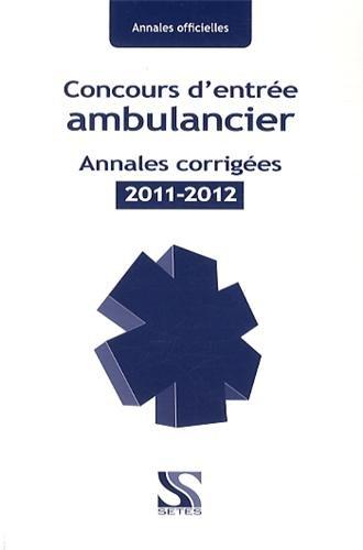 Concours d'entrée ambulancier annales corrigées 2011-2012
