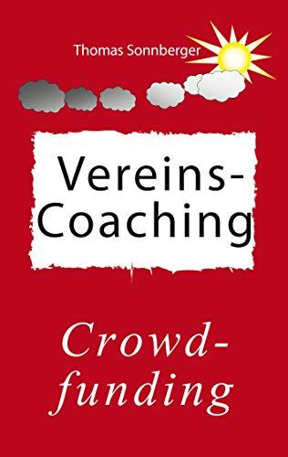 Vereins-Coaching: Crowdfunding, Kunden- und Mitarbeiterbindung (Emotionen/ Selbstorganisation 19)