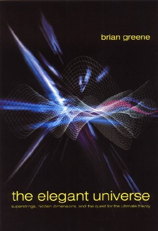 The Elegant Universe: Superstrings, Hidden Dimensions, and the Quest for the Ultimate Theory by Brian Greene (1999-02-01)