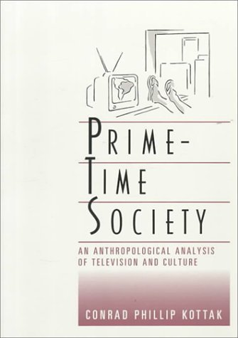 Prime-Time Society: An Anthropological Analysis of Television and Culture (Wadsworth Modern Anthropology Library) by Conrad Philip Kottak (1989-10-20) par Conrad Philip Kottak