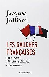Les gauches françaises : 1762-2012 : Histoire, politique et imaginaire