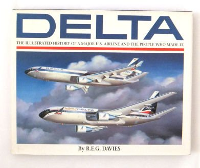 delta-an-airline-and-its-aircraft-the-illustrated-history-of-a-major-us-airline-and-the-people-who-m