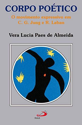 Corpo poético: O movimento expressivo em C. G. Jung e R. Laban (Amor e Psique) (Portuguese Edition)